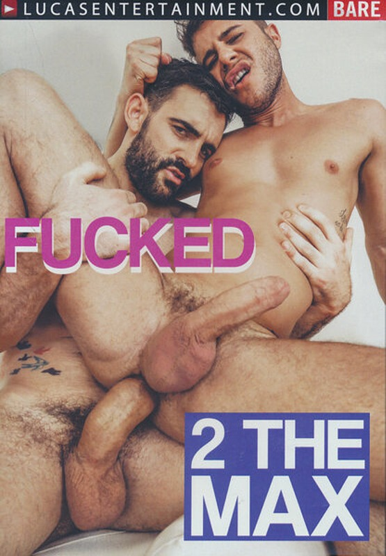 Fucked 2 The Max Gay DVD Bild